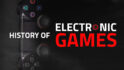 History of Electronic Games